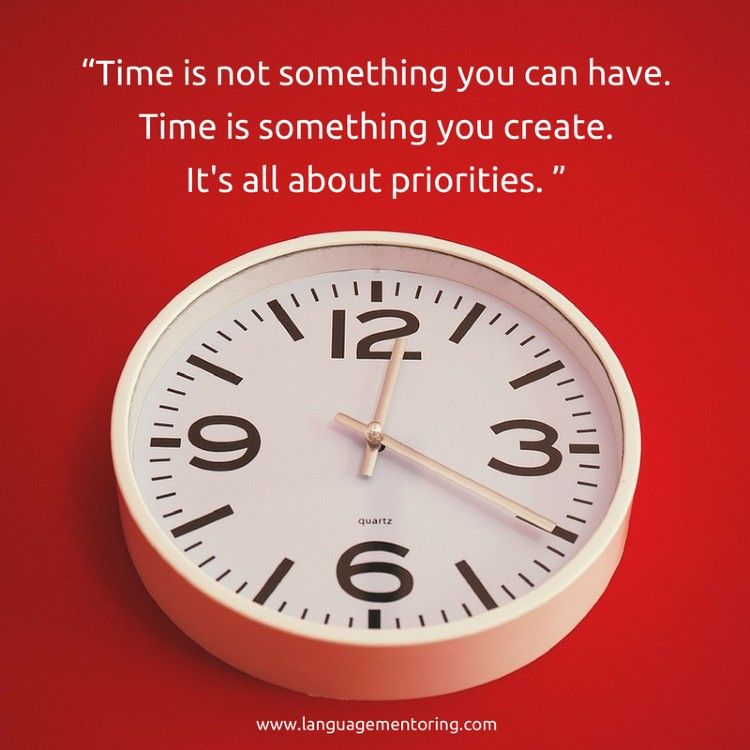 time is not something you can have. it's something you create. it's all about priorities