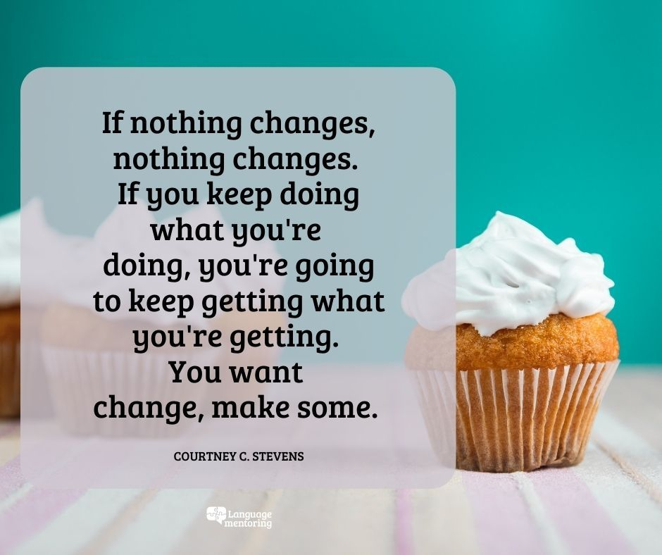 If nothing changes, nothing changes. If you keep doing what you're doing, you're going to keep getting what you're getting. You want change, make some. (Courtney C. Stevens)